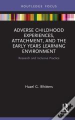 Adverse Childhood Experiences, Attachment, And The Early Years Learning Environment