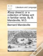 Æsop Dress'D; Or A Collection Of Fables