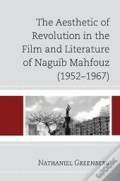 Aesthetic Of Revolution In The Film And Literature Of Naguib Mahfouz (1952-1967)