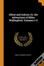 Afloat And Ashore; Or, The Adventures Of Miles Wallingford, Volumes 1-2