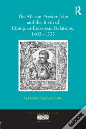 African Prester John And The Birth Of Ethiopian-European Relations, 1402-1555