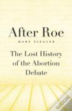 After Roe 8211 The Lost History Of T
