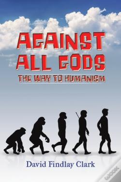 Wook.pt - Against All Gods The Way To Humanism
