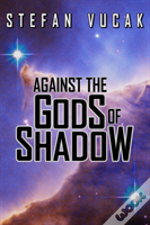 Against The Gods Of Shadow