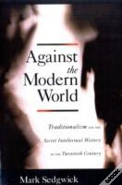 Wook.pt - Against The Modern World Traditionalism And The Secret Intellectual History Of The Twentieth Century