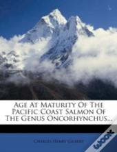 Age At Maturity Of The Pacific Coast Salmon Of The Genus Oncorhynchus...