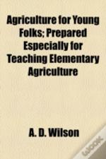 Agriculture For Young Folks; Prepared Es