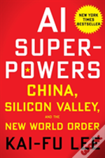 Ai Superpowers China Silicon Valley & Th