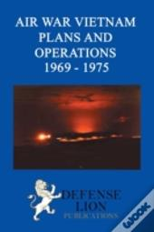 Air War Vietnam Plans And Operations 1969 - 1975