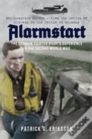 Alarmstart West: The German Fighter Pilot'S Experience In Nw Europe 1939-44