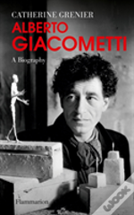 Alberto Giacometti: A Biography