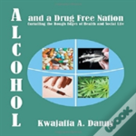 Alcohol And A Drug Free Nation