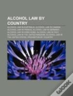 Alcohol Law By Country: Alcohol Law In Australia, Alcohol Law In Canada, Alcohol Law In France, Alcohol Law In Germany
