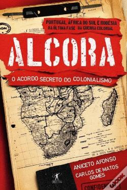 Wook.pt - Alcora - O Acordo Secreto do Colonialismo