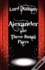 Alexander And Three Small Plays
