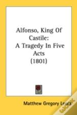 Alfonso, King Of Castile: A Tragedy In F
