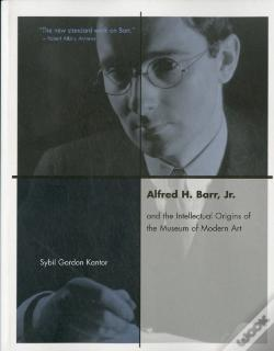Wook.pt - Alfred H Barr Jr. And The Intellectual Origins Of The Museum Of Modern Art