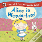 Alice In Wonderland: Ladybird First Favourite Tales