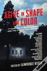 Alive In Shape And Color - 17 Paintings By Great Artists And The Stories They Inspired