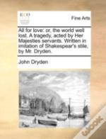 All For Love: Or, The World Well Lost. A