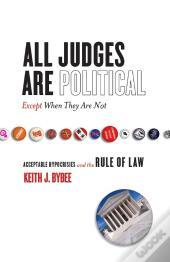 All Judges Are Politicalexcept When They Are Not