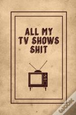 All My Tv Shows Shit
