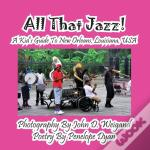 All That Jazz! A Kid'S Guide To New Orleans, Louisiana, Usa