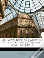 All Vows Kept: A Comedy. As It Is Acted
