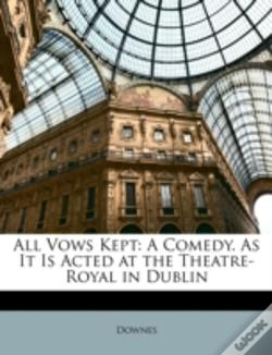 Wook.pt - All Vows Kept: A Comedy. As It Is Acted