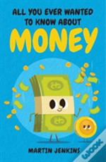 All You Ever Wanted To Know About Money