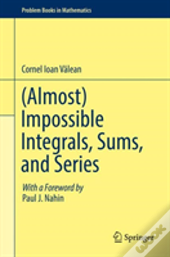 (Almost) Impossible Integrals, Sums, And Series