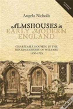 Wook.pt - Almshouses In Early Modern England - Charitable Housing In The Mixed Economy Of Welfare, 1550-1725