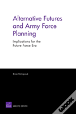 Alternative Futures And Army Force Planning
