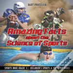 Amazing Facts About The Science Of Sports - Sports Book Grade 3 - Children'S Sports & Outdoors Books
