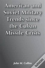 American And Soviet Military Trends Since The Cuban Missile Crisis