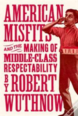 Wook.pt - American Misfits And The Making Of Middle-Class Respectability
