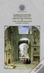 American Notes For General Circulation And Pictures From Italy, Reprinted Pieces & The Haunted Man