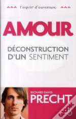 Amour ; Déconstruction D'Un Sentiment