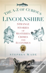 An A-Z Of Curious Lincolnshire