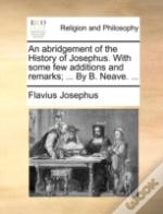 An Abridgement Of The History Of Josephus. With Some Few Additions And Remarks; ... By B. Neave. ...