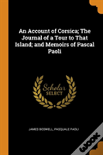 An Account Of Corsica; The Journal Of A Tour To That Island; And Memoirs Of Pascal Paoli