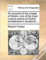 An Account Of The Chapel Of Roslin; One