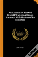 An Account Of The Old Gravel Pit Meeting House, Hackney, With Notices Of Its Ministers