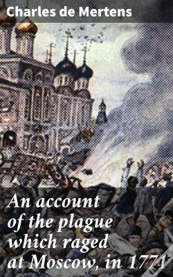 Wook.pt - An Account Of The Plague Which Raged At Moscow, In 1771