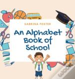 An Alphabet Book Of School