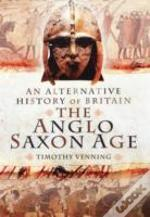 An Alternative History Of Britain: The Anglo-Saxon Age
