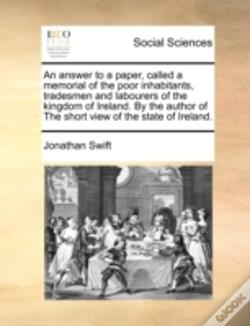 Wook.pt - An Answer To A Paper, Called A Memorial Of The Poor Inhabitants, Tradesmen And Labourers Of The Kingdom Of Ireland. By The Author Of The Short View Of