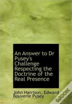 An Answer To Dr Pusey'S Challenge Respec