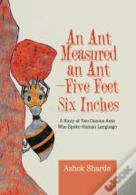 An Ant Measured An Ant-Five Feet Six Inches: A Story Of Two Genius Ants Who Spoke Human Language