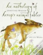 An Anthology Of Unwitting Wisdome Aesop'S Animal Fables